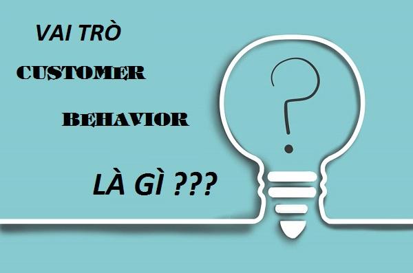 Trong Marketing, customer behavior quan trọng thế nào.