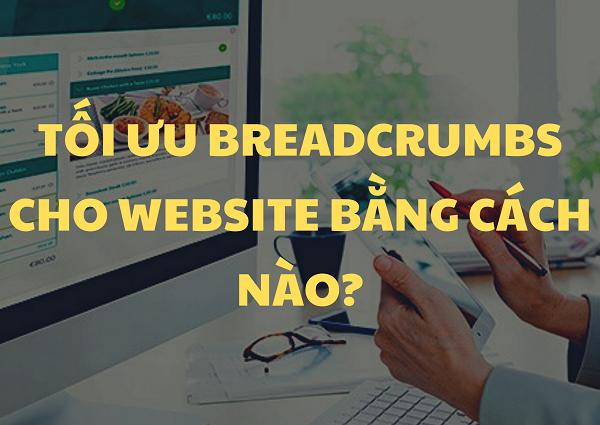 Sử dụng Breadcrumbs sai cách có thể mang lại hệ quả không nhỏ cho website.