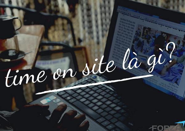 Time on site là tổng thời gian người dùng truy cập.